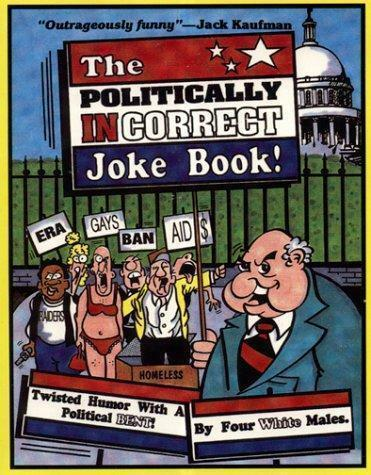 The Politically Incorrect Joke Book by Four White Males