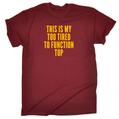 Men/'s This Is My Too Tired To Function Top Funny Joke Humour T-SHIRT Birthday