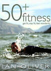 Fifty Plus Fitness by Ian Oliver (Paperback, 2006)