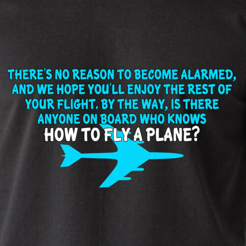 no reason to become alarmed does anyone know how to fly a airplane Funny T-Shirt