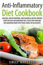 Anti-Inflammatory Diet Cook Book : Amazing, Mouth -Watering, and Flavorful...