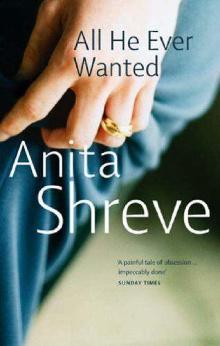 1 of 1 - ANITA SHREVE ____ ALL HE EVER WANTED ____ BRAND NEW ___ FREEPOST UK