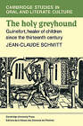 The Holy Greyhound: Guinefort, Healer of Children Since the Thirteenth Century by Jean-Claude Schmidtt (Paperback, 2009)