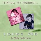 I Know My Mommy Loves Me 9781606724750 by Misty Nethaway Paperback