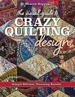 The Visual Guide to Crazy Quilting Design: Simple Stitches, Stunning Results by Sharon Boggon (Paperback, 2017)