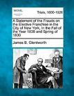 A Statement of the Frauds on the Elective Franchise in the City of New York, in the Fall of the Year 1838 and Spring of 1830 by James B Glentworth (Paperback / softback, 2012)