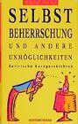 Selbstbeherrschung und andere Unmöglichkeiten von Marcel Valmy (1994, Gebundene Ausgabe)