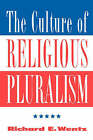 The Culture of Religious Pluralism by Richard E. Wentz (Paperback, 1997)