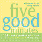 Five Good Minutes: One Hundred Morning Practices to Help You Stay Calm and Focused All Day Long by Wendy Millstine, Jeffrey Brantley (Paperback, 2005)