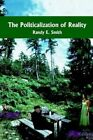 The Politicalization of Reality 9781418434939 by Randy E. Smith Book