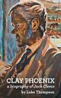 Clay Phoenix: A Biography of Jack Clemo by Luke Thompson (Paperback, 2016)