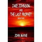 Jake Johnson and The Last Prophet (book Four) 9781418437800 by John Mayne Book