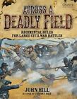 Across a Deadly Field: Regimental Rules for Civil War Battles by John Hill (Hardback, 2014)
