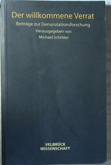 Der willkommene Verrat: Beiträge zur Denunziationsforschung,
