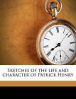 Sketches of the Life and Character of Patrick Henry by William Wirt (Paperback / softback, 2010)