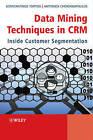 Data Mining Techniques in CRM: Inside Customer Segmentation by Antonios Chorianopoulos, Konstantinos Tsiptsis (Hardback, 2010)