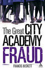 The Great City Academy Fraud by Francis Beckett (Hardback, 2007)