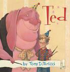 Ted by Tony DiTerlizzi (Hardback, 2001)