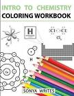 Intro to Chemistry Coloring Workbook by Sonya Writes (Paperback / softback, 2016)