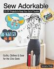 Sew Adorkable: 15 DIY Projects to Keep You Out of Trouble : Quilts, Clothes & Gear for the Chic Geek by Samarra Khaja (Paperback, 2015)