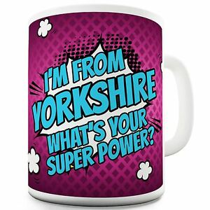 Twisted-Envy-I-039-m-From-Yorkshire-What-039-s-Your-Super-Power-Ceramic-Novelty-Mug