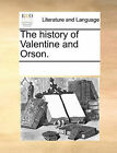The History of Valentine and Orson. by Multiple Contributors (Paperback / softback, 2010)