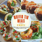 Super-Quick Muffin Tin Meals: 70 Recipes for Perfectly Portioned Comfort Food in a Cup by Melanie LaDue (Paperback, 2015)