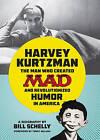 Harvey Kurtzman: The Man Who Created Mad and Revolutionized Humor in America by Bill Schelly (Hardback, 2015)