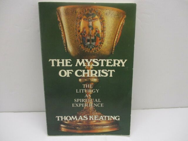 The Mystery of Christ: The Liturgy As Spiritual Experience by Thomas Keating