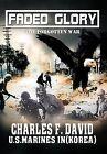 Faded Glory: The Forgotten War by Charles F David (Hardback, 2012)