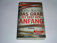Das Grab ist erst der Anfang  - ein spannender Thriller von Kathy Reichs