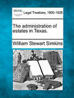 The Administration of Estates in Texas. by William Stewart Simkins (Paperback / softback, 2010)