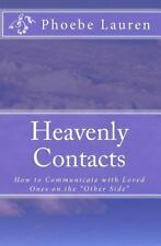 Heavenly Contacts : How to communicate with loved ones on the other Side by...