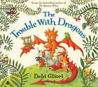 The Trouble with Dragons by Debi Gliori (Hardback, 2008)