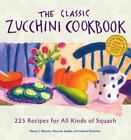 The Classic Zucchini Cookbook : 225 Recipes for All Kinds of Squash by Andrea Chesman, Marynor Jordan and Nancy C. Ralston (2002, Paperback)