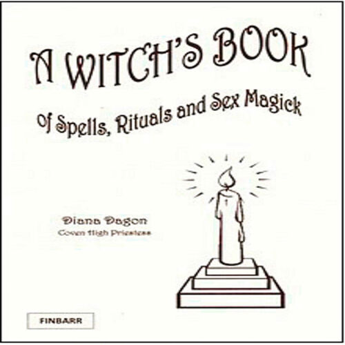 RITUALS AND SEX MAGICK A WITCH/'S BOOK OF SPELLS