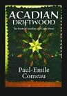 Acadian Driftwood: The Roots of Acadian and Cajun Music by Paul-Emile Comeau (Paperback / softback, 2014)