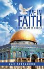 Live in Faith: From Islam to Christ by Max Tahtamouni (Paperback / softback, 2013)