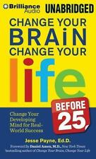 Change Your Brain, Change Your Life (Before 25) : Change Your Developing Mind...