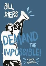 Demand the Impossible! : A Radical Manifesto by Bill Ayers (2016, Paperback)