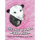 The Tale of Pinky Wink Possum by Sindy Smith (Hardback, 2013)
