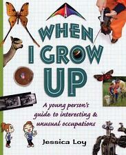 When I Grow Up: A Young Person's Guide to Interesting and Unusual Occupations -