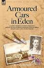 Armoured Cars in Eden - An American President's Son Serving in Rolls Royce Armoured Cars with the British in Mesopotamia and with the American Artillery in France During the First World War by K Roosevelt (Hardback, 2006)