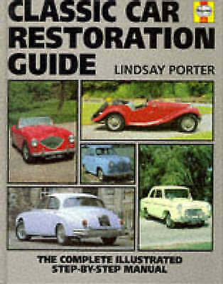 Classic Car Restoration: The Complete Step-by-step Guide by Lindsay Porter...