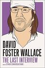 The Last Interview: David Foster Wallace : And Other Conversations by David Foster Wallace (2012, Paperback)