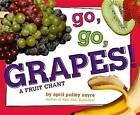 Go, Go, Grapes!: A Fruit Chant by April Pulley Sayre (Hardback, 2012)