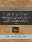 A Revelation of the Apocalyps, That Is, the Apocalyps of S. Iohn Illustrated Vvith an Analysis & Scolions Where the Sense Is Opened by the Scripture, & the Events of Things Foretold, Shewed by Histories. by Thomas Brightman. (1611) by Thomas Brightman (Paperback / softback, 2010)