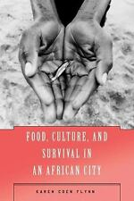 Food, Culture, and Survival in an African City by Karen Coen Flynn (2005,...