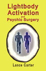 Lightbody Activation and Psychic Surgery by Lance Carter (Paperback / softback, 2008)