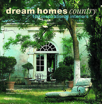 Dream Homes Country: 100 Inspirational Interiors by Andreas von Einsiedel,...